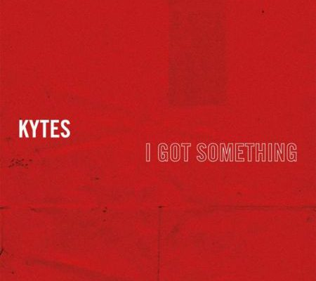 Kytes-I-Got-Something-Single-2016