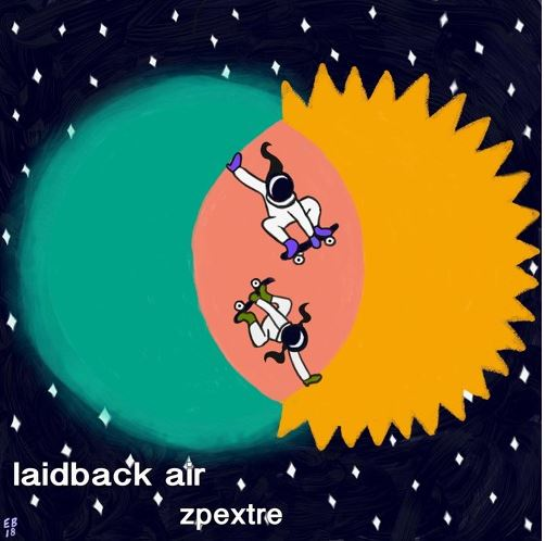 ZPEXTRE – Laidback Air: Prepare for the Most Enamouring Experimental